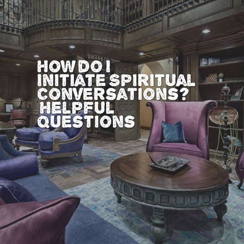 how-do-i-initiate-spiritual-conversations-helpful-questions