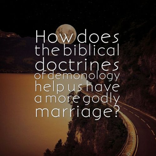 how-does-the-biblical-doctrines-of-demonology-helpus-us-have-a-more-godly-marriage