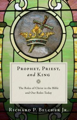 prophet-priest-and-king-richard-belcher