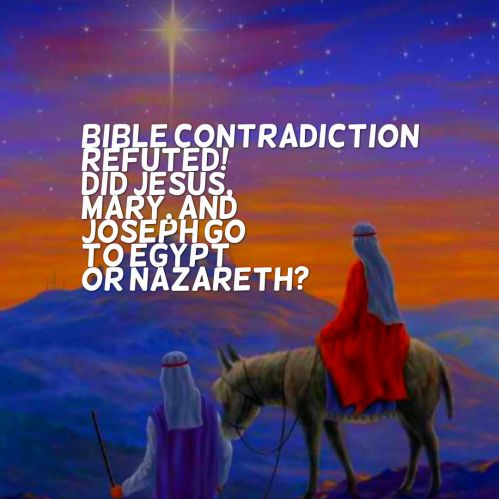 bible-contradiction-did-jesus-mary-and-joseph-go-to-egypt-or-nazareth