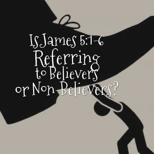 is-james-5-referring-to-believers-or-non-believers