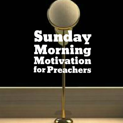 Collection of Sunday Morning Motivations for Preachers and Teachers
