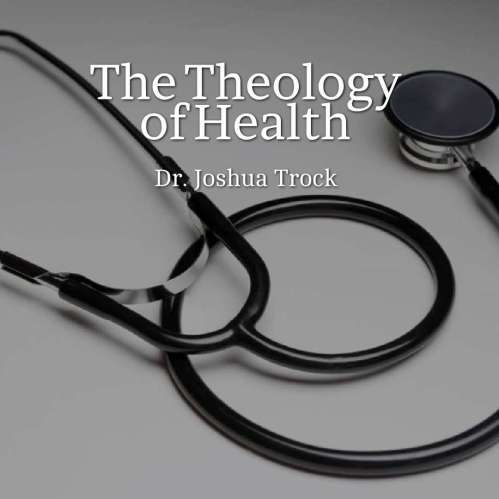 The Theology of Our Bodies By Dr. Joshua Trock