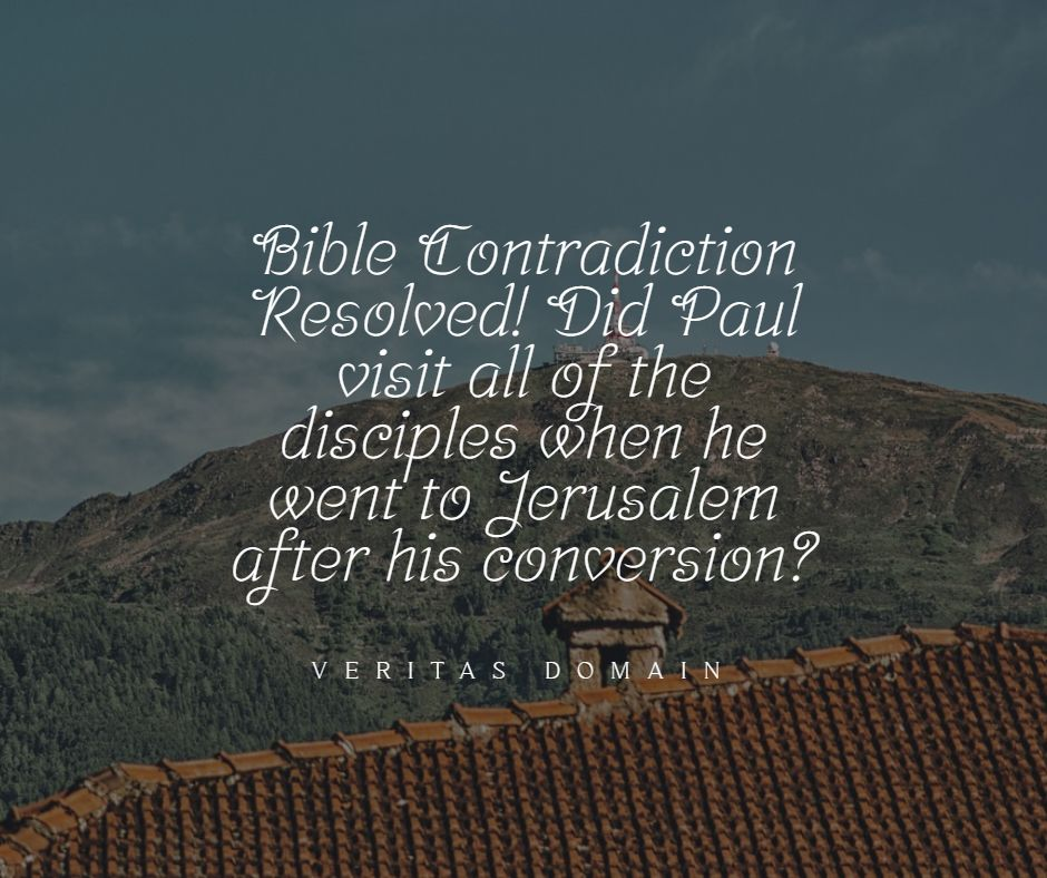 bible_contradiction_resolved_did_paul_visit_all_of_the_disciples_when_he_went_to_jerusalem_after_his_conversion