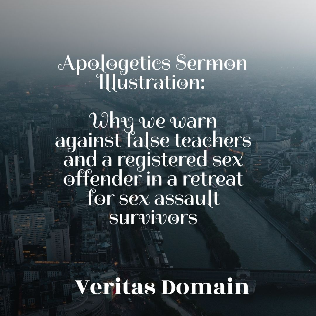 apologetics_sermon_illustration_why_we_warn_against_false_teachers_and_a_registered_sex_offender_in_a_retreat_for_sex_assault_survivors
