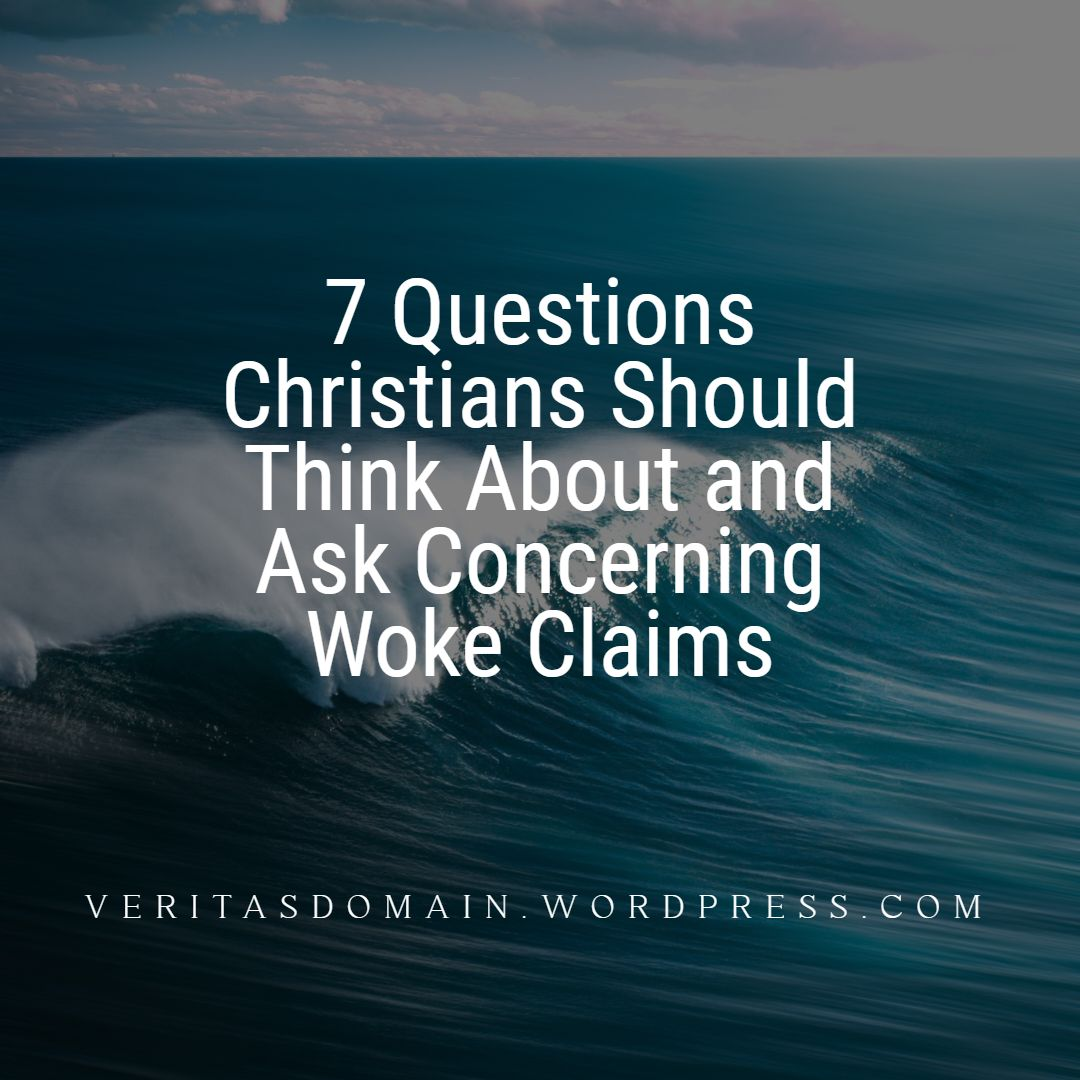 7_questions_christians_should_think_about_and_ask_concerning_woke_claims