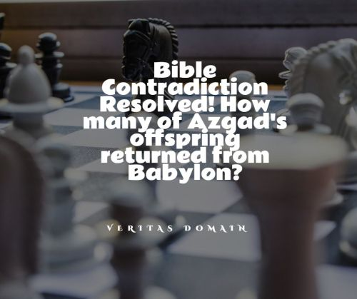 bible_contradiction_resolved_how_many_of_azgad_s_offspring_returned_from_babylon_