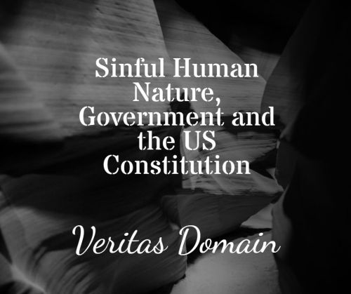 sinful_human_nature_government_and_the_us_constitution