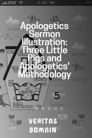 apologetics_sermon_illustration_three_little_pigs_and_apologetics__methodology