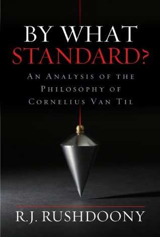 By What Standard An Analysis of the Philosophy of Cornelius Van Til