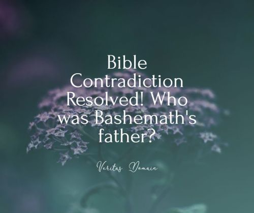 bible_contradiction_resolved_who_was_bashemath_s_father