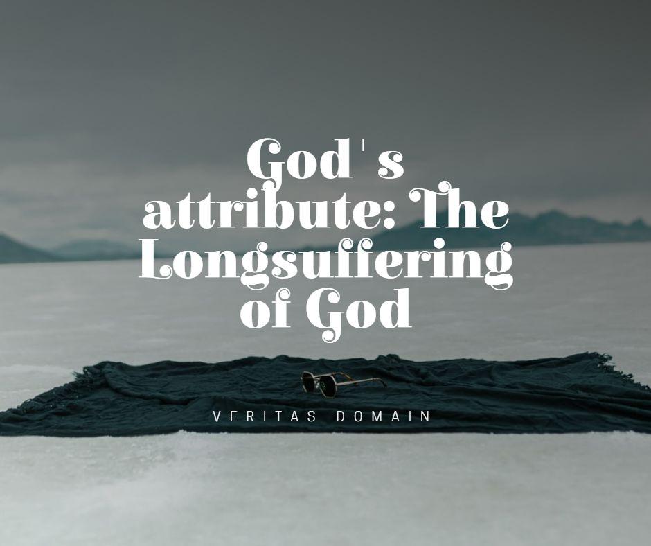 god_s_attribute_the_longsuffering_of_god