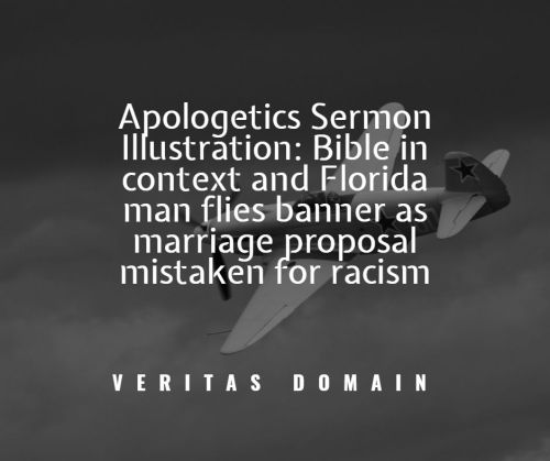 apologetics_sermon_illustration__bible_in_context_and_florida_man_flies_banner_as_marriage_proposal_mistaken_for_racism