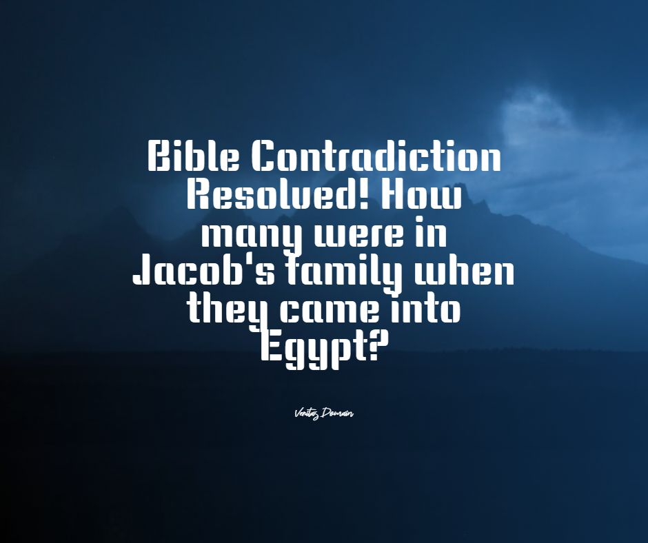 bible_contradiction_resolved_how_many_were_in_jacob_s_family_when_they_came_into_egypt