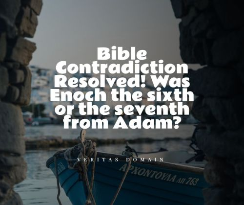 bible_contradiction_resolved_was_enoch_the_sixth_or_the_seventh_from_adam