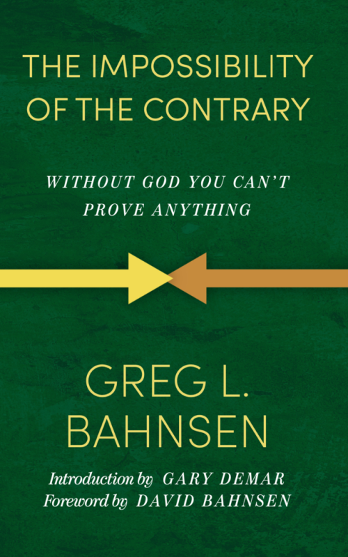 The Impossibility of the Contrary by Greg Bahnsen